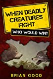 When Deadly Creatures Fight (Who Would Win? Book 1)