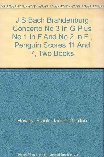 J S BACH BRANDENBURG CONCERTO NO 3 IN G PLUS NO 1 IN F AND NO 2 IN F , PENGUIN SCORES 11 AND 7, TWO BOOKS