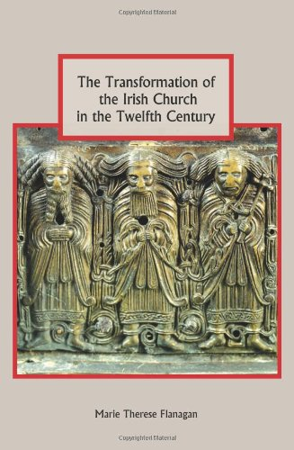 The Transformation of the Irish Church in the Twelfth Century (Studies in Celtic History)