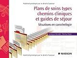 Plans de soins types, chemins cliniques et guides de séjour - Situations en cancérologie...