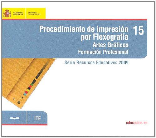 Procedimiento de impresión por flexografía. Artes gráficas. Formación profesional (Serie Recursos Educativos)