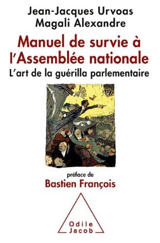 Manuel de survie à l'Assemblée nationale: L'art de la guérilla parlementaire (OJ.SC.HUMAINES)