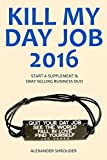 KILL MY DAY JOB in 2016: START A SUPPLEMENT & EBAY SELLING BUSINESS DUO (English Edition)