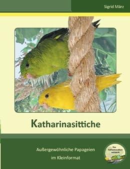 Katharinasittiche: Außergewöhnliche Papageien im Kleinformat von [März, Sigrid]