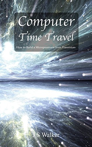 Computer Time Travel: How to build a microprocessor from transistors por JS Walker
