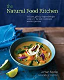 The Natural Food Kitchen: Delicious, seasonal, guilt-free dishes, using natural healthy ingredients and helpful alternatives to refined cane sugar, wheat flour and dairy