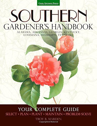 Southern Gardener's Handbook: Your Complete Guide: Select, Plan, Plant, Maintain, Problem-Solve - Alabama, Arkansas, Georgia, Kentucky, Louisiana, Mississippi, Tennessee by Troy B. Marden (2014-11-01)