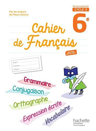 Cahier de français cycle 3 / 6e - éd. 2017