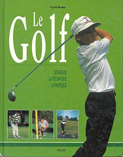 Le Golf : Les Règles - La Technique - La Pratique par Cyril Badin
