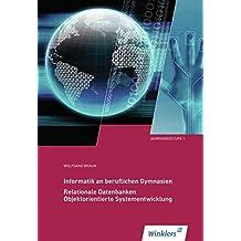 Informatik an Beruflichen Gymnasien: Jahrgangsstufe 1: Relationale Datenbanken, Objektorientierte Systementwicklung: Schülerband