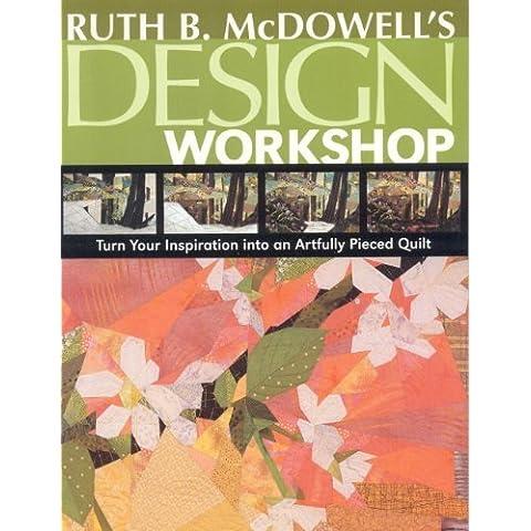 Ruth B. McDowell's Design Workshop - Print-On-Demand Edition by Ruth B. McDowell (2007-10-01)