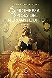 La promessa sposa del mercante di tè (eNewton Narrativa) (Italian Edition)