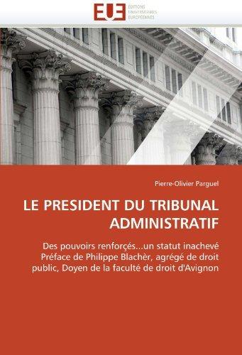LE PRESIDENT DU TRIBUNAL ADMINISTRATIF: Des pouvoirs renfor????????s...un statut inachev???? Pr????face de Philippe Blach????r, agr????g???? de droit public, Doyen de la facult???? de droit d'Avignon (French Edition) by Pierre-Olivier Parguel (2010-09-03)