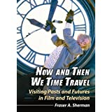 Now and Then We Time Travel: Visiting Pasts and Futures in Film and Television