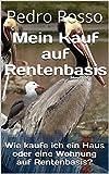 Mein Kauf auf Rentenbasis: Wie kaufe ich ein Haus oder eine Wohnung auf Rentenbasis? (uno7 PELIKAN 2) (German Edition)