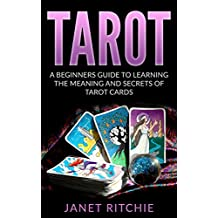 Tarot: A Beginners Guide to Learning the Meaning and Secrets of Tarot Cards (English Edition)