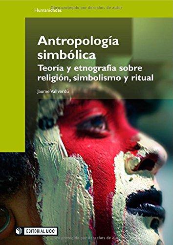 Antropologia simbolica/ Simbolic Anthopology: Teoria y etnografia sobre religion, simbolismo y ritual/ Theory and Ethnography of Religion, Symbolism and Ritual