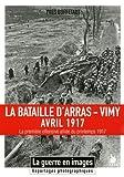 La bataille d'Arras-Vimy: Cette 2ème edition remplace le 9782846731232