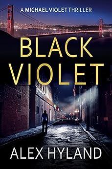 Black Violet (A Michael Violet Thriller Book 1) by [Hyland, Alex]
