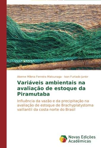 Variáveis ambientais na avaliação de estoque da Piramutaba: Influência da vazão e da precipitação na avaliação de estoque de Brachyplatystoma vaillantii da costa norte do Brasil