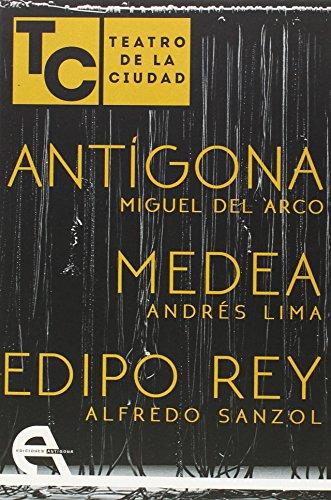 Antigona, Medea, Edipo Rey. Teatro De La Ciudad por Miguel Del Arco
