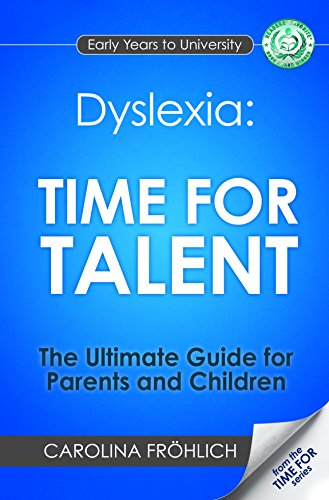 Dyslexia: TIME FOR TALENT - The Ultimate Guide for Parents and Children