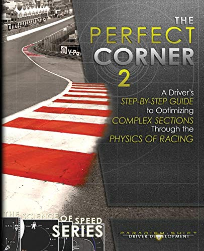 The Perfect Corner 2: A Driver's Step-by-Step Guide to Optimizing Complex Sections Through the Physics of Racing (The Science of Speed Series, Band 3) -