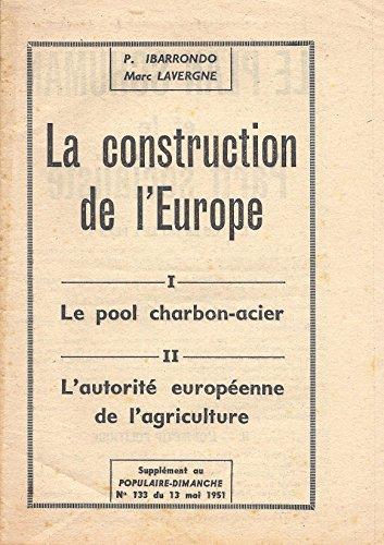La construction de l'Europe - I. Le pool charbon-acier, II. L'autorité européenne de l'agriculture par P. / Lavergne, Marc Ibarrondo