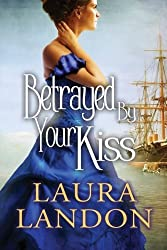 Betrayed by Your Kiss by Laura Landon (2015-03-24)