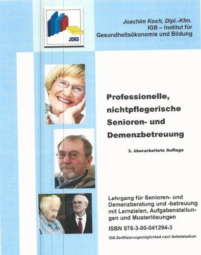 Professionelle, nichtpflegerische Senioren- und Demenzbetreuung, Lehrgang für Senioren- und Demenzbetreuung mit Lernzielen, Aufgabenstellungen und Musterlösungen