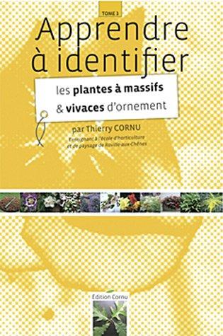 Apprendre à identifier les plantes à massifs et vivaces d'ornement par Thierry Cornu