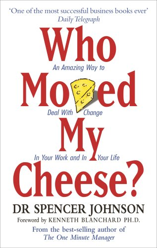 who-moved-my-cheese-an-amazing-way-to-deal-with-change-in-your-work-and-in-your-life