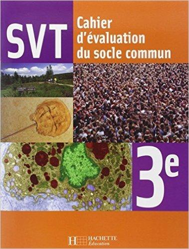 Sciences de la Vie et de la Terre 3e : Cahier d'évaluation du socle commun de Catherine Malsan ( 23 avril 2008 )