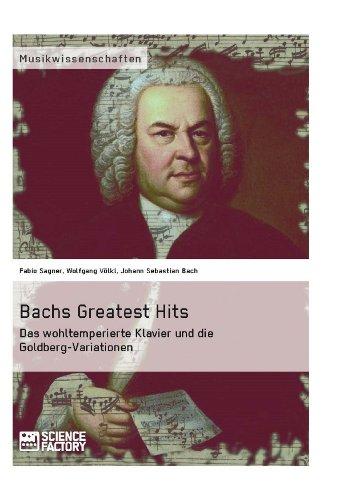 Bachs Greatest Hits. Das wohltemperierte Klavier und die Goldberg-Variationen