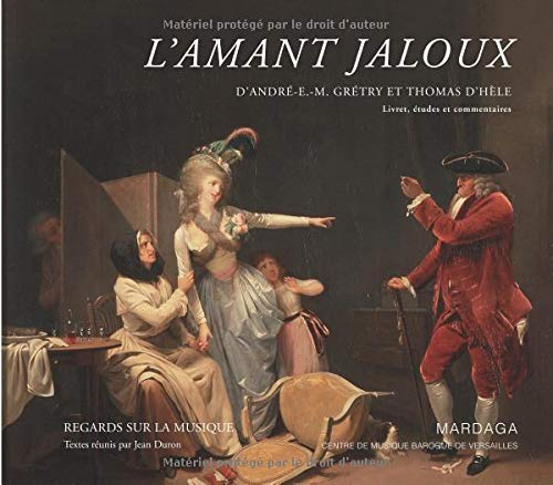 L'amant jaloux d'André-E.-M. Grétry et Thomas d'Hèle: Livret, études et commentaires