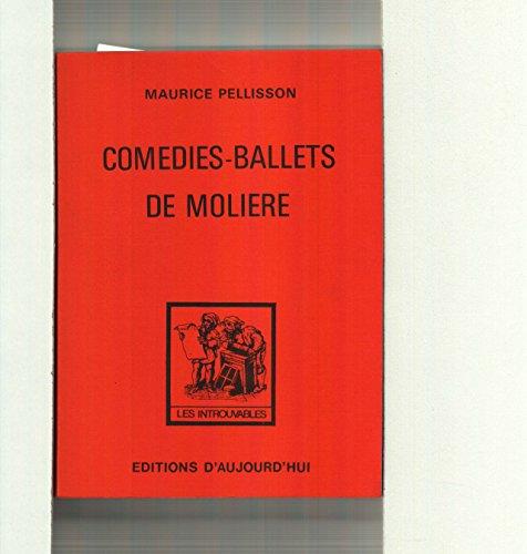 Les Comédies-ballets de Molière : Originalité du genre, la poésie, la fantaisie, la satire sociale dans les comédies-ballets, la comédie-ballet après Molière (Collection Les Introuvables)