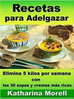 Recetas para Adelgazar  - Elimina 5 kilos por semana con las 30 sopas y cremas más ricas de [Morell, Katharina]