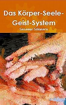 Das Körper-Seele-Geist-System