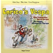 Enrico's Vespa. Enricos Vespa. Enrico Vespa: Eine Traumreise durch Europa /A Journey through Europe /Un voyage à travers Europe /Un viaggio attraverso l'Europa