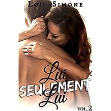 Lui, Seulement Lui (Vol. 2): (New Romance Érotique, Tentations, Bad Boy, Passion, Alpha Male)