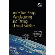 Innovative Design, Manufacturing and Testing of Small Satellites (Springer Praxis Books)