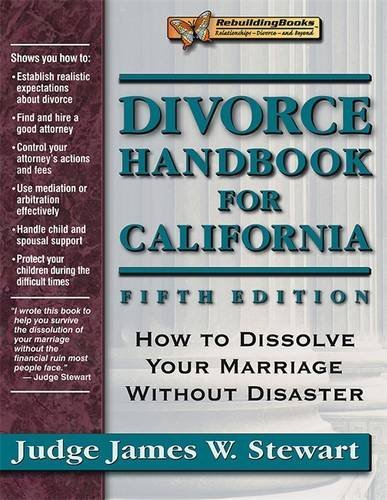 Divorce Handbook for California: How to Dissolve Your Marriage Without Disaster by Judge James W. Stewart (1999-09-01)