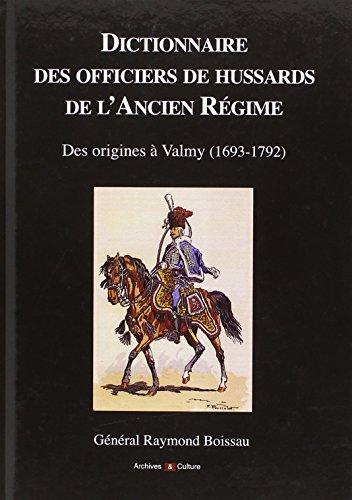 Dictionnaire des officiers de hussards de l'Ancien Régime: Des origines à Valmy (1693-1792).