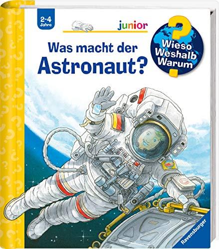 Was macht der Astronaut? (Wieso? Weshalb? Warum? junior, Band 67) (Astronaut Für Kinder)