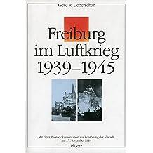 Freiburg im Luftkrieg 1939-1945. Mit einer Photodokumentation zur Zerstörung der Altstadt am 27. November 1944