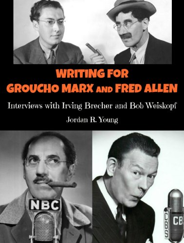 Writing for Groucho Marx and Fred Allen: Interviews with Irving Brecher and Bob Weiskopf (Past Times Comedy Writing Series Book 2) (English Edition)