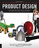 Deconstructing Product Design: Exploring the Form, Function, Usability, Sustainability, and Commercial Success of 100 Amazing Products by William Lidwell (2011-10-01)
