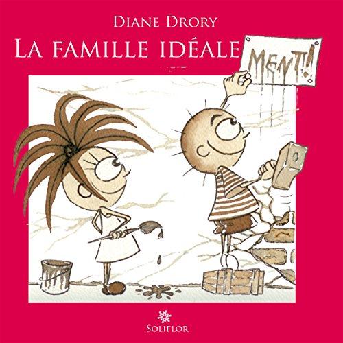 La Famille idéale...ment !: Regard d'une psychanalyste sur l'entourage familial