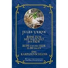 Jules Verne: Reise zum Mittelpunkt der Erde, Reise um die Erde in 80 Tagen, Das Karpatenschloss: Mit den Illustrationen der Originalausgabe