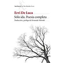 Sólo ida. Poesía completa: Traducción y prólogo de Fernando Valverde